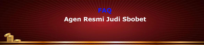 FAQ agen judi sbobet online terpercaya